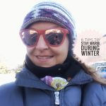 6 Tips to Stay Warm During Winter – And Keep your Sanity